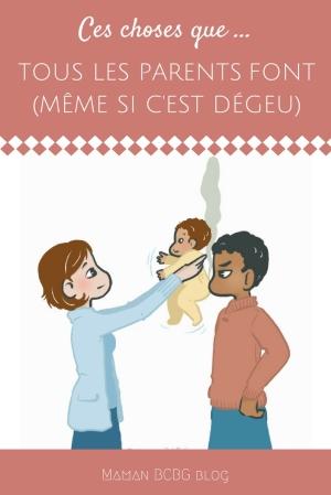 Ces choses dégeu que tous les parents font - Maman BCBG blog