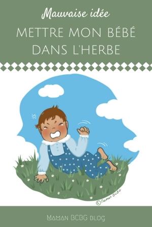 Mettre mon bébé dans l'herbe - Maman BCBG blog